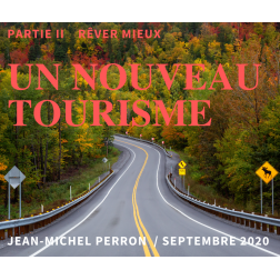 UN NOUVEAU TOURISME - PARTIE II : Rêver Mieux, par Jean-Michel Perron