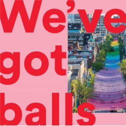 Campagne LGBTQ+ «WE'VE GOT BALLS» de Tourisme Montréal (août 2018)