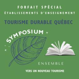 Forfait spécial événement pour les établissements d'enseignement et rediffusion disponible pour la première édition du Symposium Ensemble vers un nouveau tourisme du 3 novembre