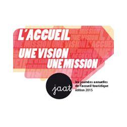 Journées annuelles de l'accueil touristique 2015 - L'accueil, une vision, une mission