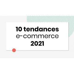 À SAVOIR: E-commerce : 10 tendances clés à suivre en 2021